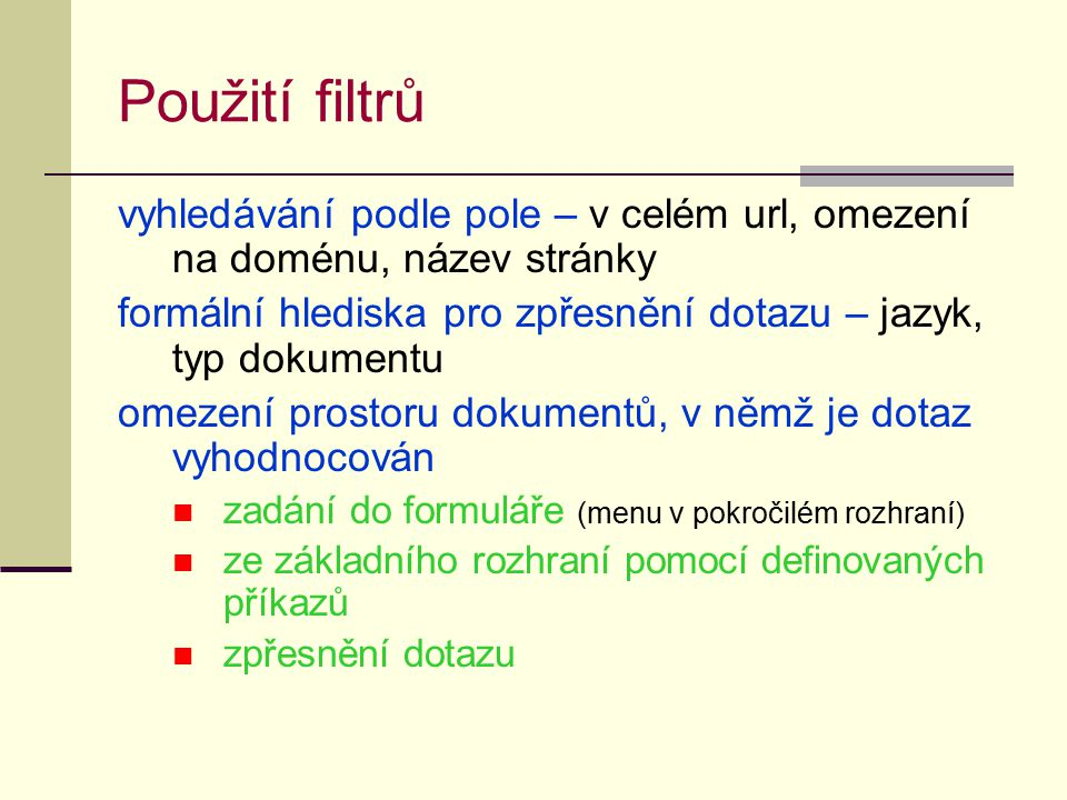 Použití filtrů vyhledávání podle pole – v celém url, omezení na doménu, název stránky. formální hlediska pro zpřesnění dotazu – jazyk, typ dokumentu.