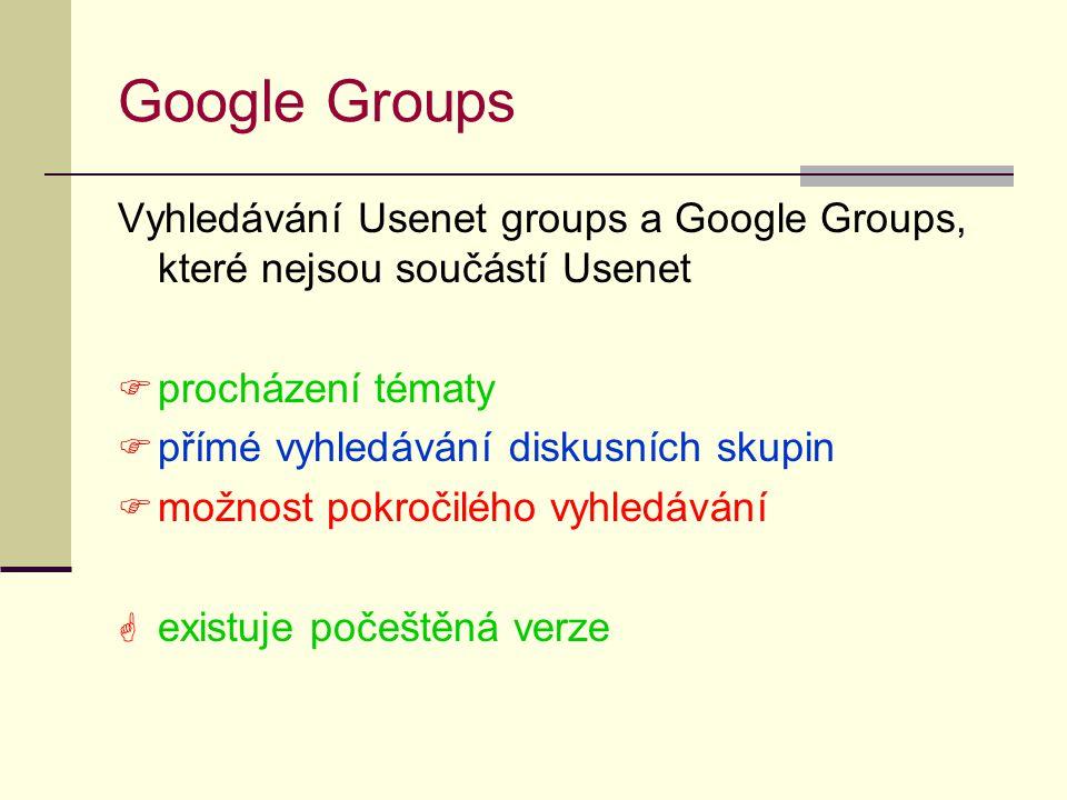 Google Groups Vyhledávání Usenet groups a Google Groups, které nejsou součástí Usenet. procházení tématy.