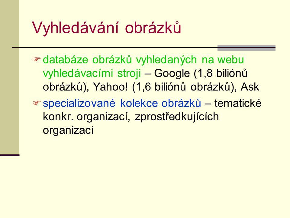 Vyhledávání obrázků databáze obrázků vyhledaných na webu vyhledávacími stroji – Google (1,8 biliónů obrázků), Yahoo! (1,6 biliónů obrázků), Ask.