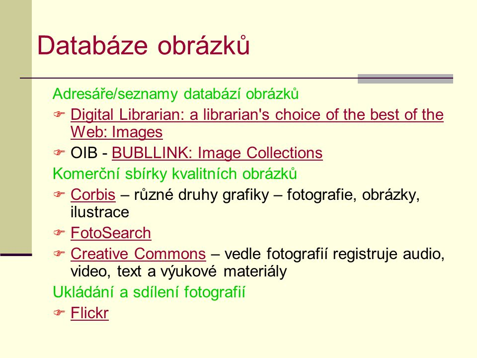 Databáze obrázků Adresáře/seznamy databází obrázků. Digital Librarian: a librarian s choice of the best of the Web: Images.