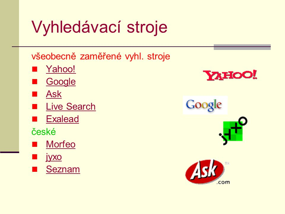 Vyhledávací stroje všeobecně zaměřené vyhl. stroje Yahoo! Google Ask