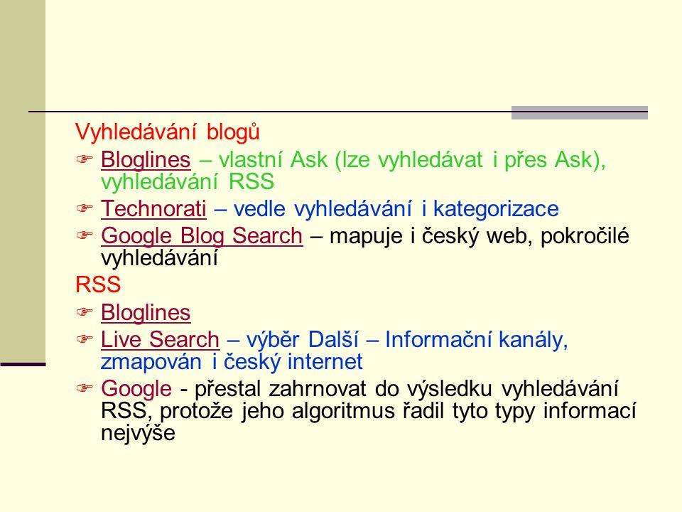 Vyhledávání blogů Bloglines – vlastní Ask (lze vyhledávat i přes Ask), vyhledávání RSS. Technorati – vedle vyhledávání i kategorizace.