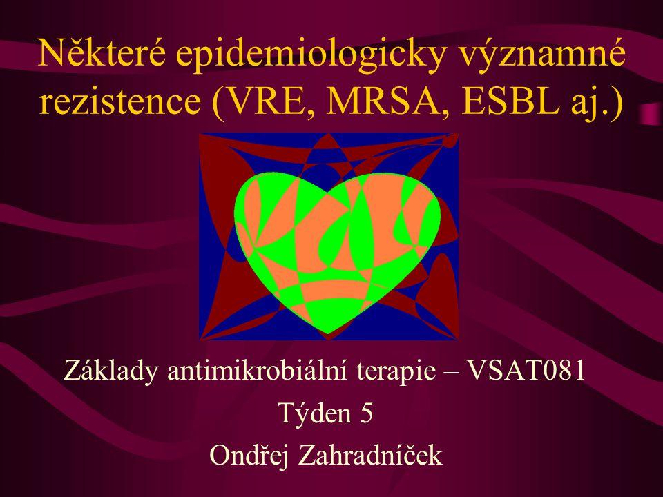 Některé epidemiologicky významné rezistence (VRE, MRSA, ESBL aj.)