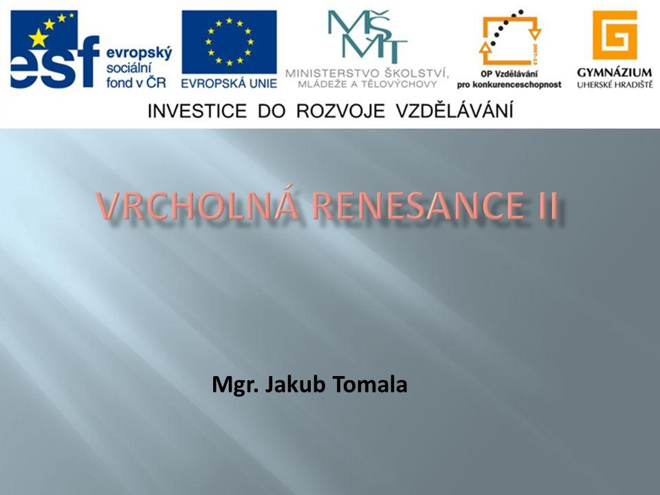 Vrcholná renesance II Mgr. Jakub Tomala