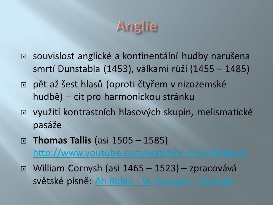 Anglie souvislost anglické a kontinentální hudby narušena smrtí Dunstabla (1453), válkami růží (1455 – 1485)