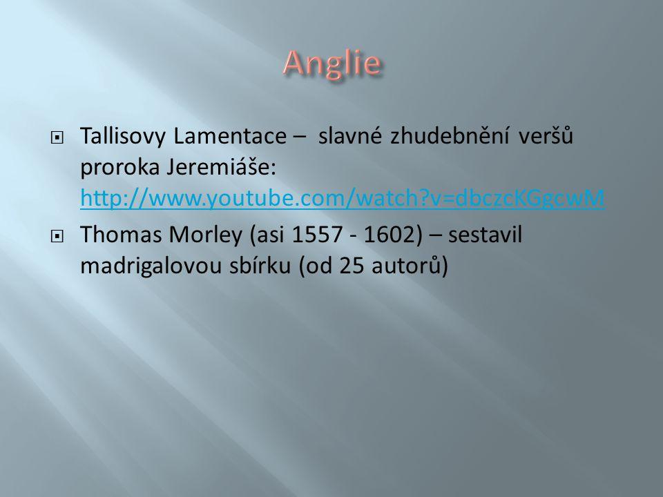 Anglie Tallisovy Lamentace – slavné zhudebnění veršů proroka Jeremiáše: http://www.youtube.com/watch v=dbczcKGgcwM.