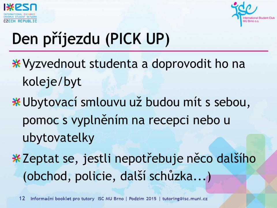 Den příjezdu (PICK UP) Vyzvednout studenta a doprovodit ho na koleje/byt.