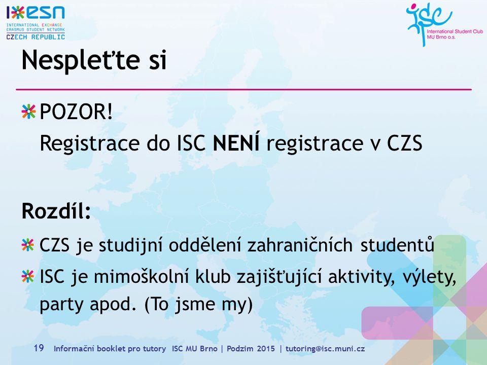 Nespleťte si POZOR! Registrace do ISC NENÍ registrace v CZS Rozdíl: