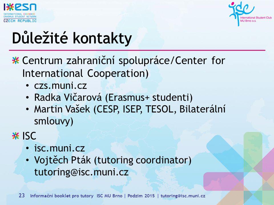 Důležité kontakty Centrum zahraniční spolupráce/Center for International Cooperation) czs.muni.cz.