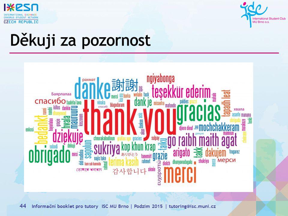 Děkuji za pozornost Informační booklet pro tutory ISC MU Brno | Podzim 2015 | tutoring@isc.muni.cz