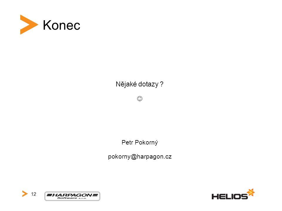 Konec Nějaké dotazy  Petr Pokorný pokorny@harpagon.cz