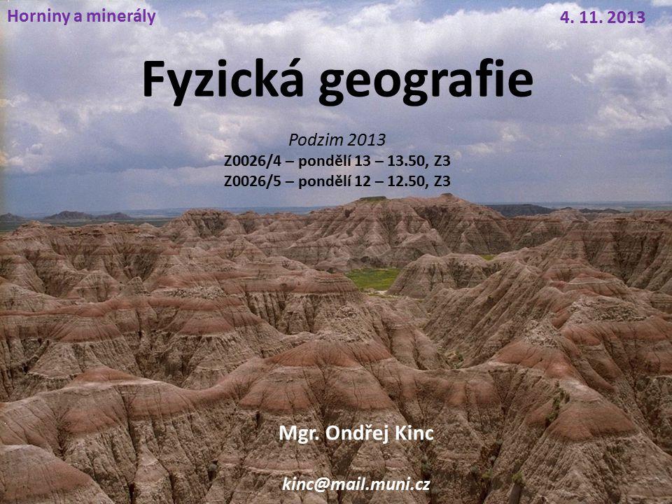 Fyzická geografie Mgr. Ondřej Kinc Horniny a minerály 4. 11. 2013
