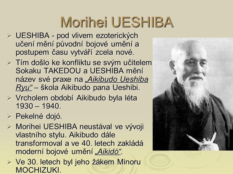 Morihei UESHIBA UESHIBA - pod vlivem ezoterických učení mění původní bojové umění a postupem času vytváří zcela nové.