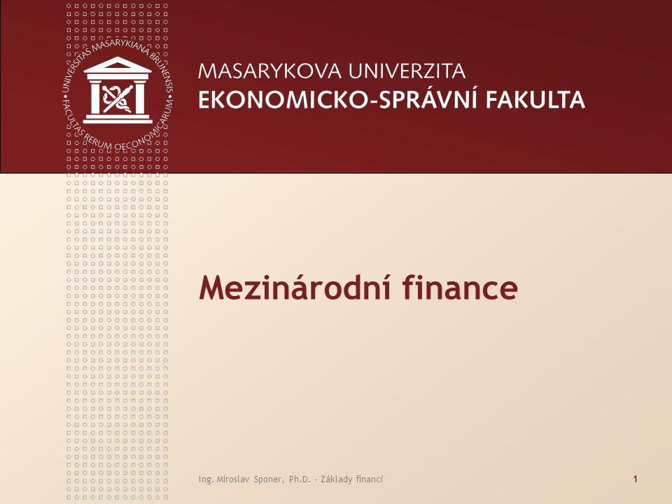 Mezinárodní finance Ing. Miroslav Sponer, Ph.D. - Základy financí