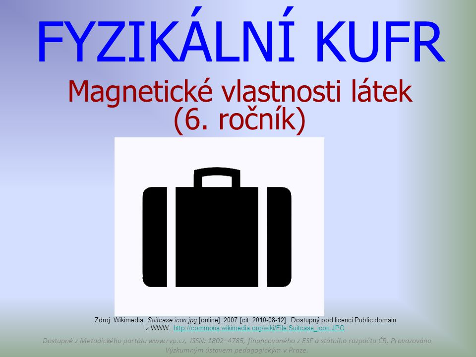FYZIKÁLNÍ KUFR Magnetické vlastnosti látek (6. ročník)