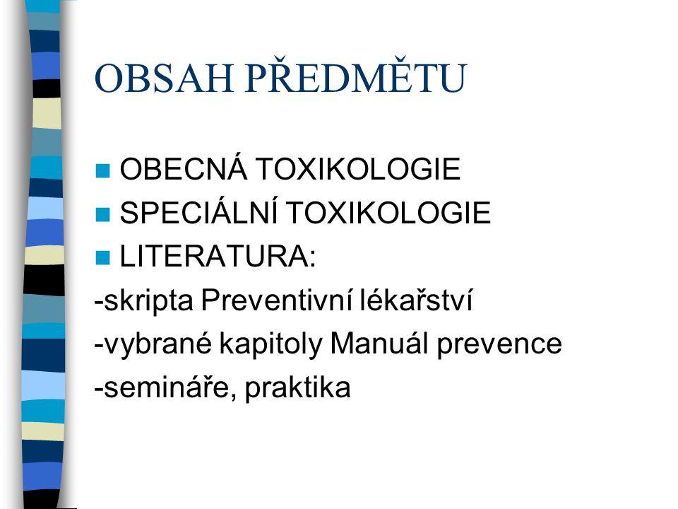 OBSAH PŘEDMĚTU OBECNÁ TOXIKOLOGIE SPECIÁLNÍ TOXIKOLOGIE LITERATURA: