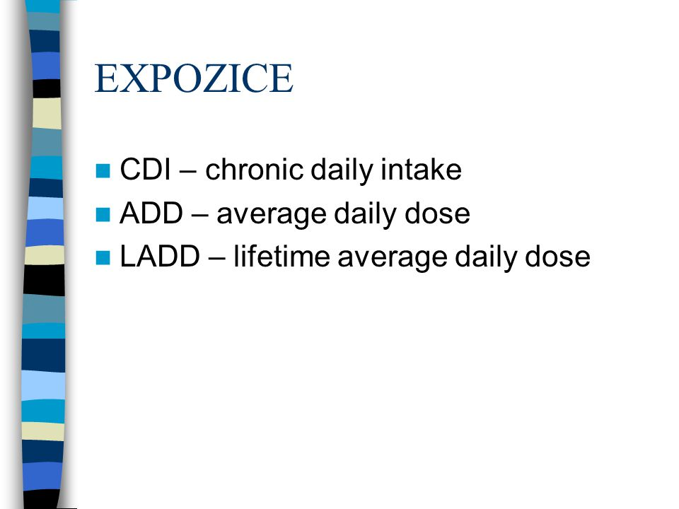 EXPOZICE CDI – chronic daily intake ADD – average daily dose