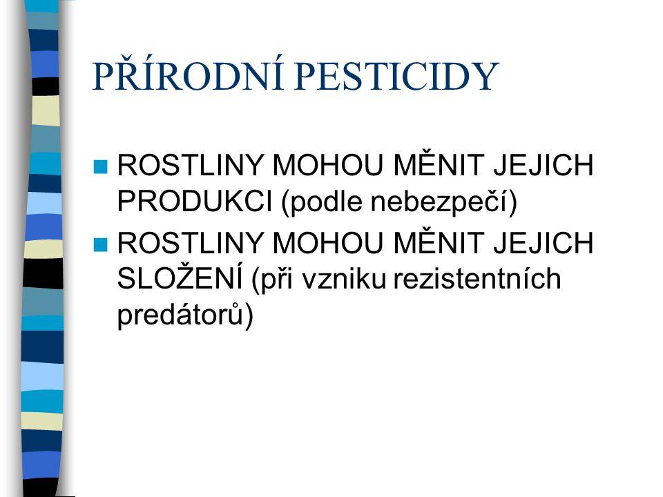 PŘÍRODNÍ PESTICIDY ROSTLINY MOHOU MĚNIT JEJICH PRODUKCI (podle nebezpečí) ROSTLINY MOHOU MĚNIT JEJICH SLOŽENÍ (při vzniku rezistentních predátorů)