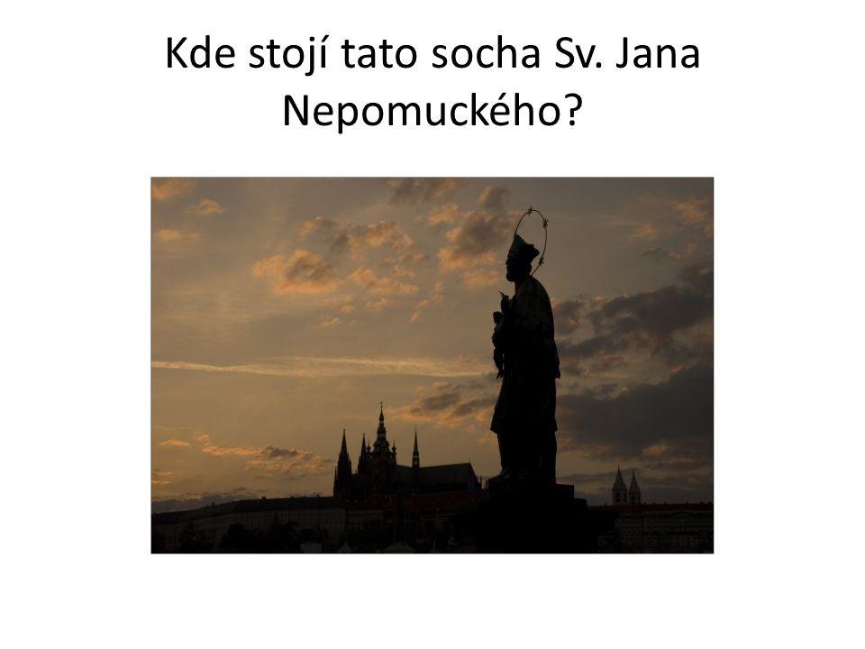 Kde stojí tato socha Sv. Jana Nepomuckého