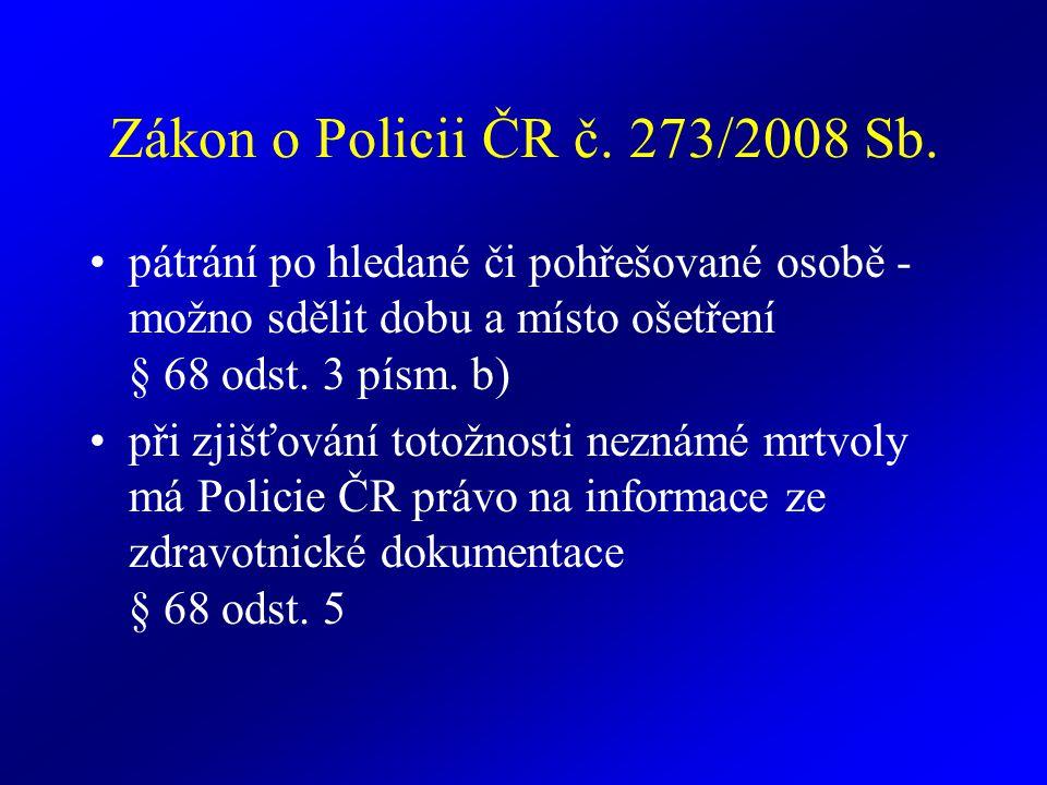 Zákon o Policii ČR č. 273/2008 Sb. pátrání po hledané či pohřešované osobě - možno sdělit dobu a místo ošetření § 68 odst. 3 písm. b)