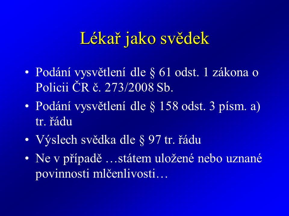 Lékař jako svědek Podání vysvětlení dle § 61 odst. 1 zákona o Policii ČR č. 273/2008 Sb. Podání vysvětlení dle § 158 odst. 3 písm. a) tr. řádu.