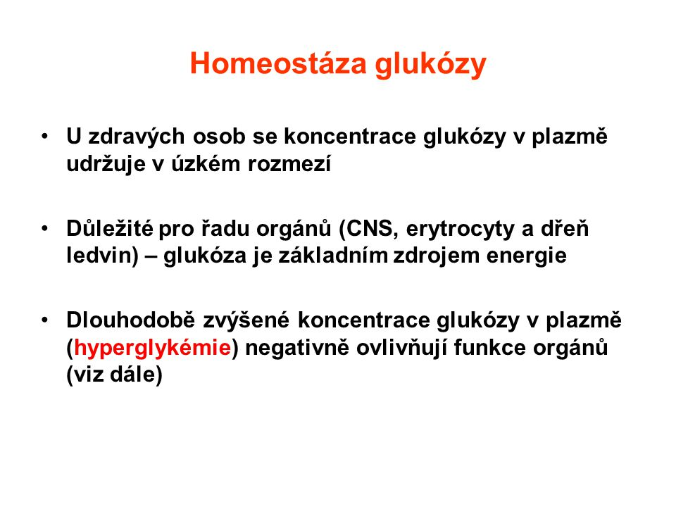 Homeostáza glukózy U zdravých osob se koncentrace glukózy v plazmě udržuje v úzkém rozmezí.
