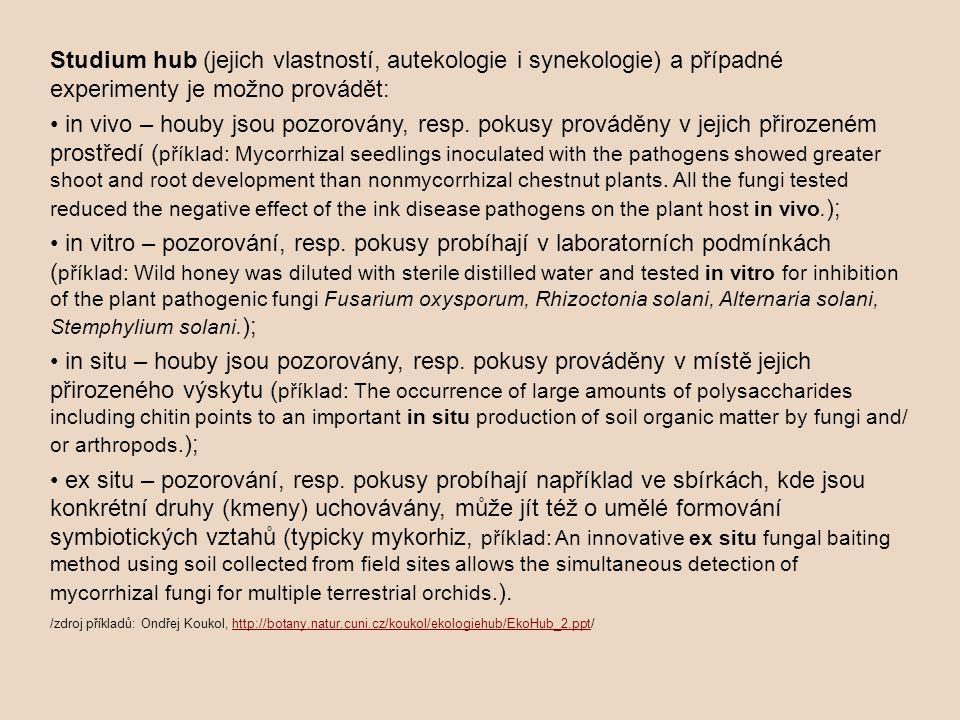 Studium hub (jejich vlastností, autekologie i synekologie) a případné experimenty je možno provádět: