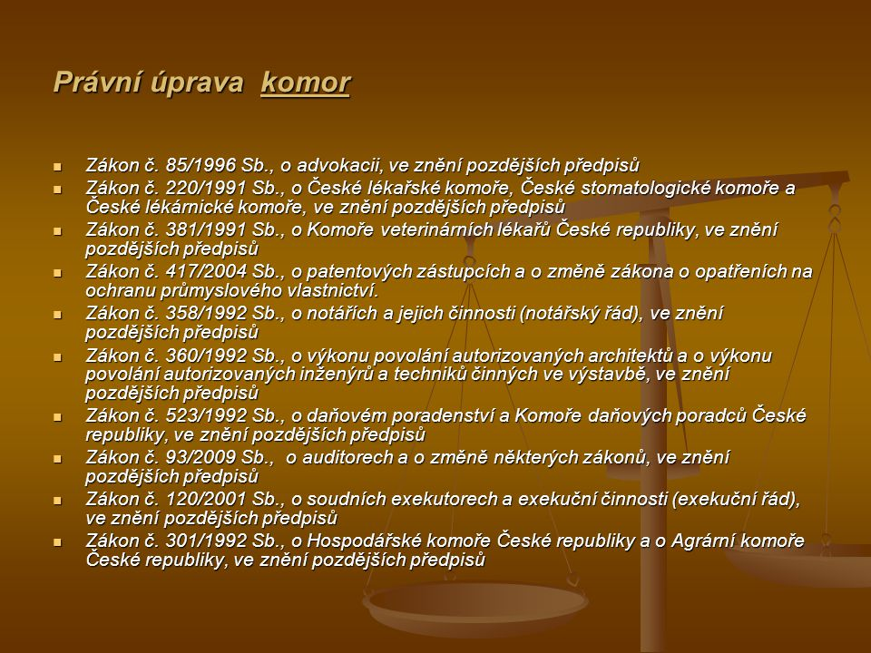 Právní úprava komor Zákon č. 85/1996 Sb., o advokacii, ve znění pozdějších předpisů.