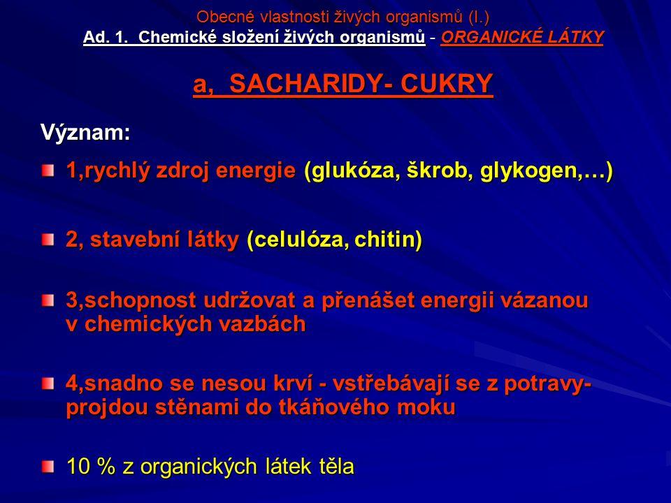 1,rychlý zdroj energie (glukóza, škrob, glykogen,…)
