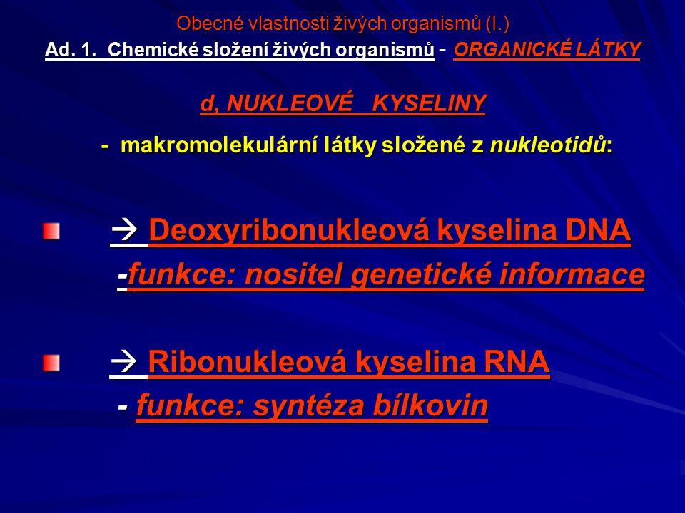 - makromolekulární látky složené z nukleotidů: