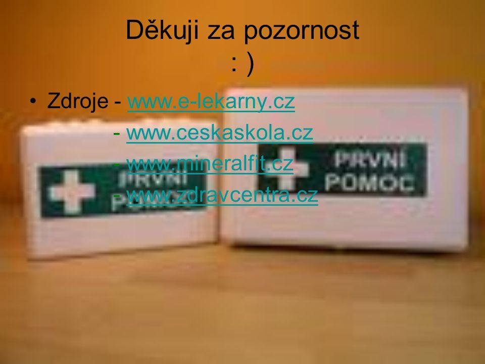 Děkuji za pozornost : ) Zdroje - www.e-lekarny.cz - www.ceskaskola.cz