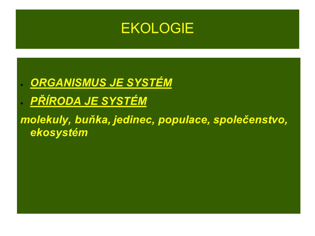 EKOLOGIE ORGANISMUS JE SYSTÉM PŘÍRODA JE SYSTÉM