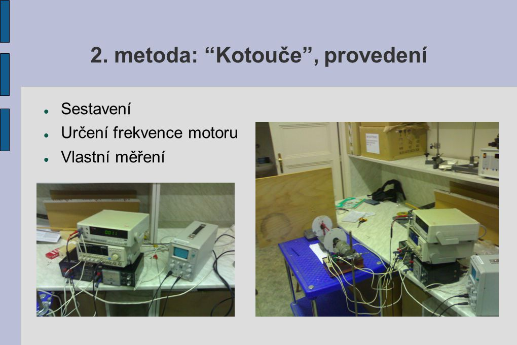 2. metoda: Kotouče , provedení