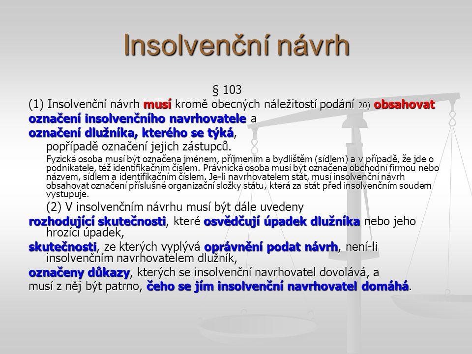 Insolvenční návrh § 103. (1) Insolvenční návrh musí kromě obecných náležitostí podání 20) obsahovat.