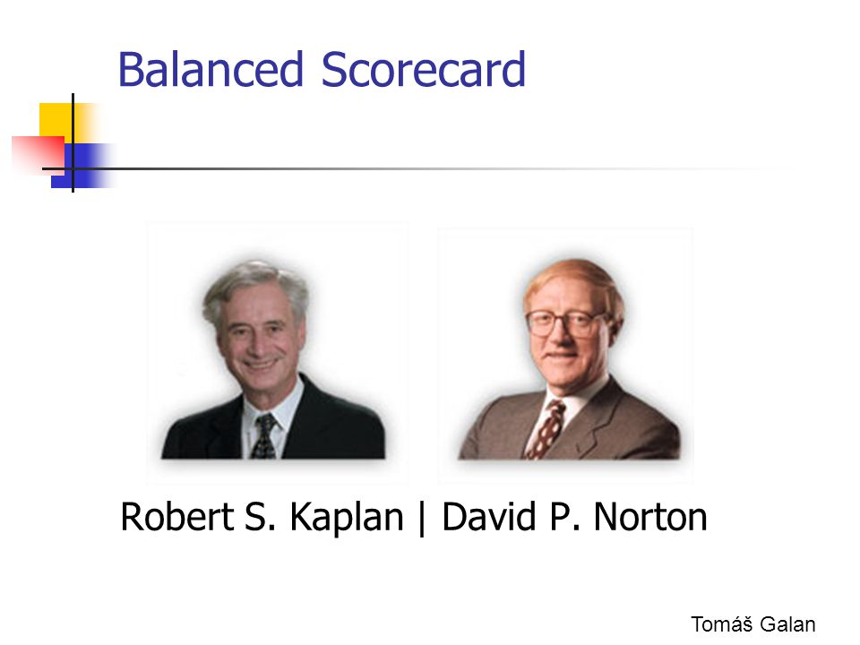 Balanced Scorecard Robert S. Kaplan | David P. Norton Tomáš Galan