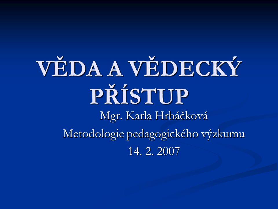 Mgr. Karla Hrbáčková Metodologie pedagogického výzkumu 14. 2. 2007