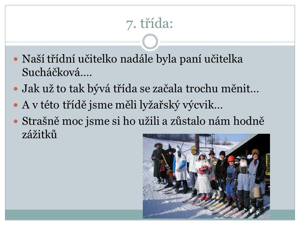 7. třída: Naší třídní učitelko nadále byla paní učitelka Sucháčková….