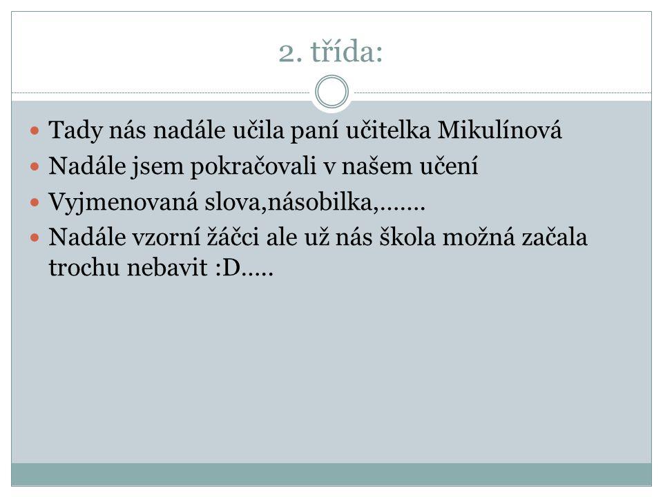 2. třída: Tady nás nadále učila paní učitelka Mikulínová