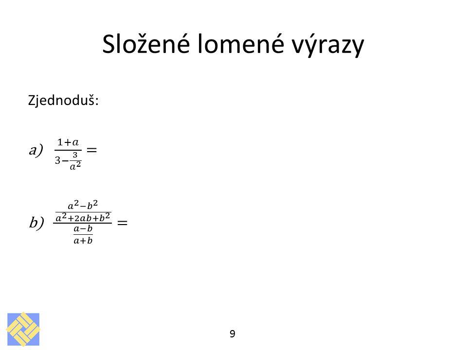 Složené lomené výrazy Zjednoduš: 1+𝑎 3− 3 𝑎 2 =