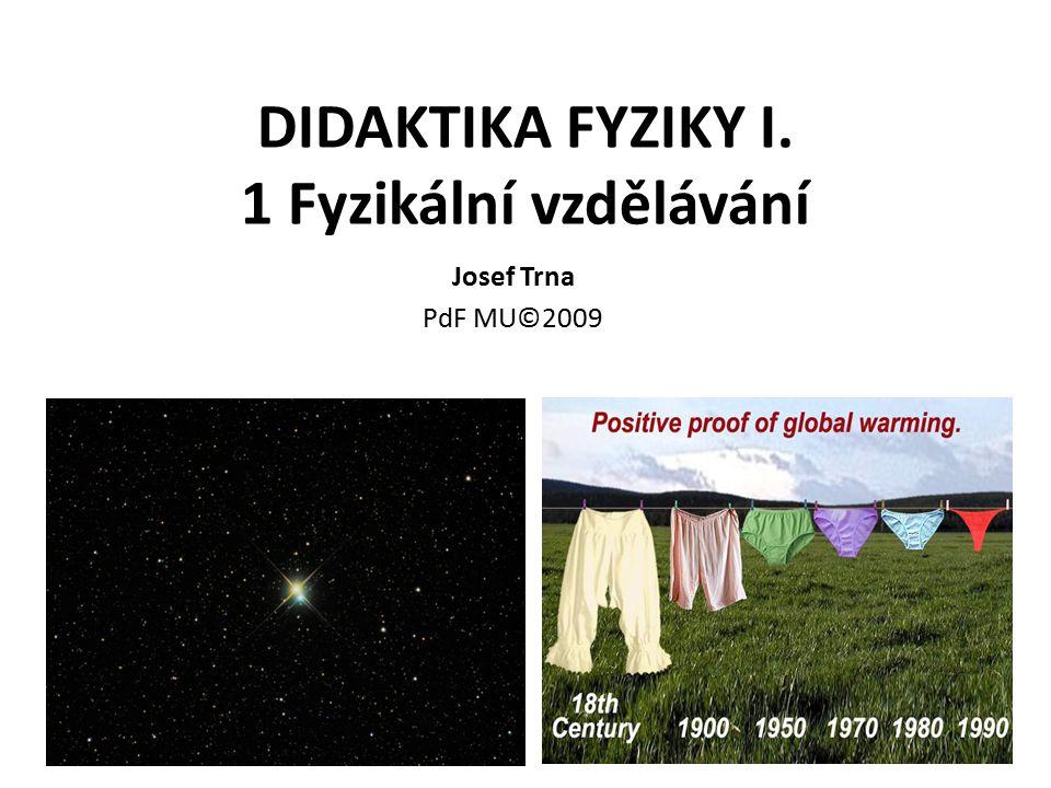 DIDAKTIKA FYZIKY I. 1 Fyzikální vzdělávání