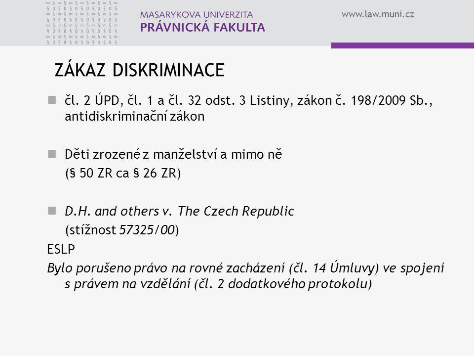 ZÁKAZ DISKRIMINACE čl. 2 ÚPD, čl. 1 a čl. 32 odst. 3 Listiny, zákon č. 198/2009 Sb., antidiskriminační zákon.