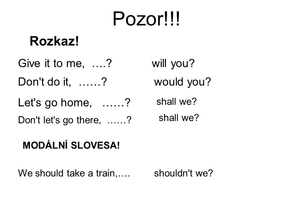 Pozor!!! Rozkaz! Give it to me, …. will you Don t do it, ……