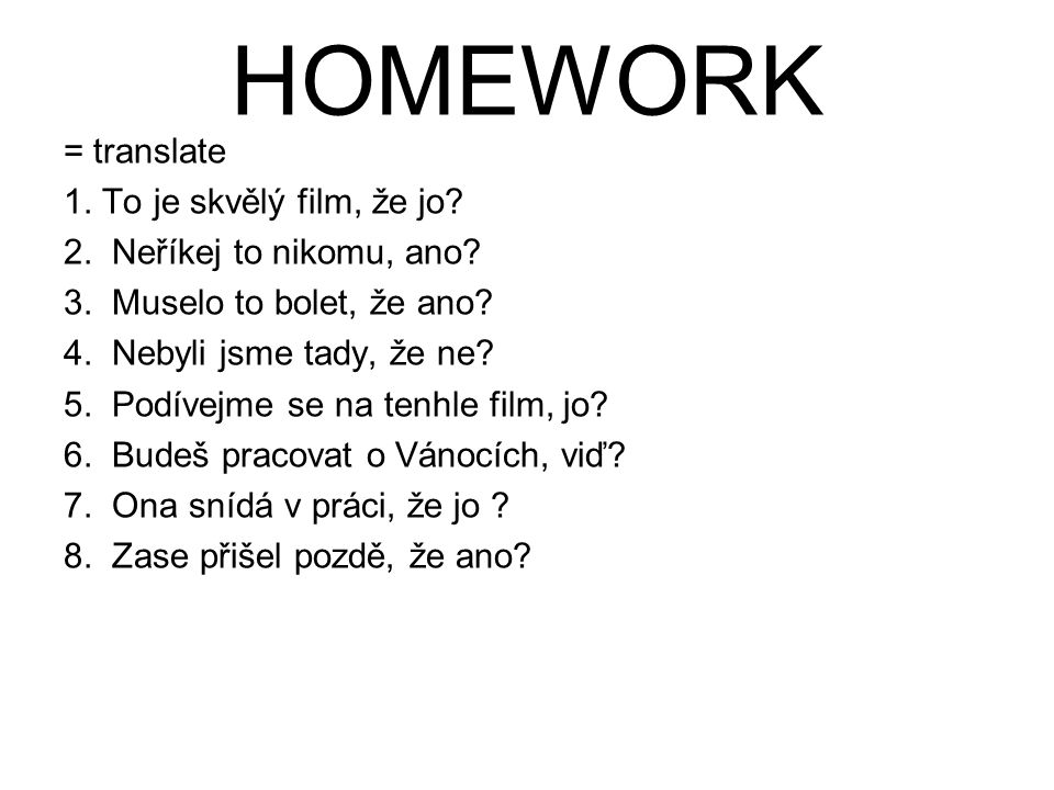 HOMEWORK = translate 1. To je skvělý film, že jo