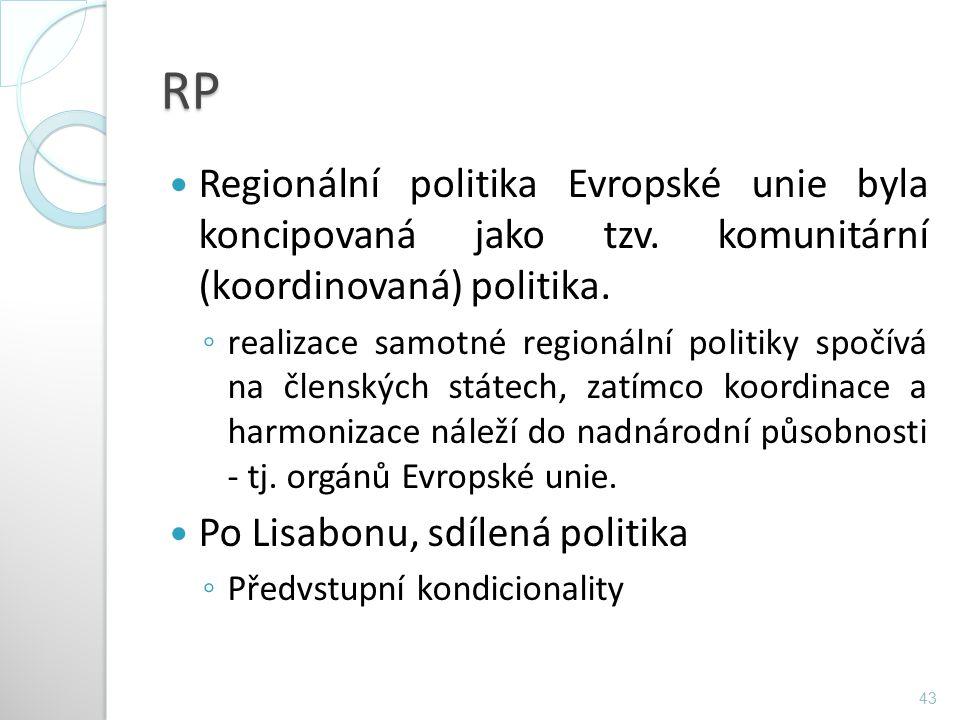 RP Regionální politika Evropské unie byla koncipovaná jako tzv. komunitární (koordinovaná) politika.