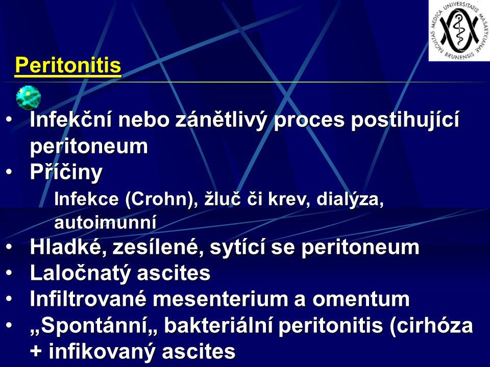 Peritonitis Infekční nebo zánětlivý proces postihující peritoneum. Příčiny. Infekce (Crohn), žluč či krev, dialýza, autoimunní.
