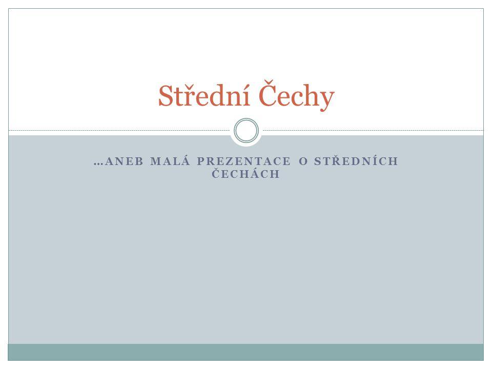 …aneb malá prezentace o Středních Čechách