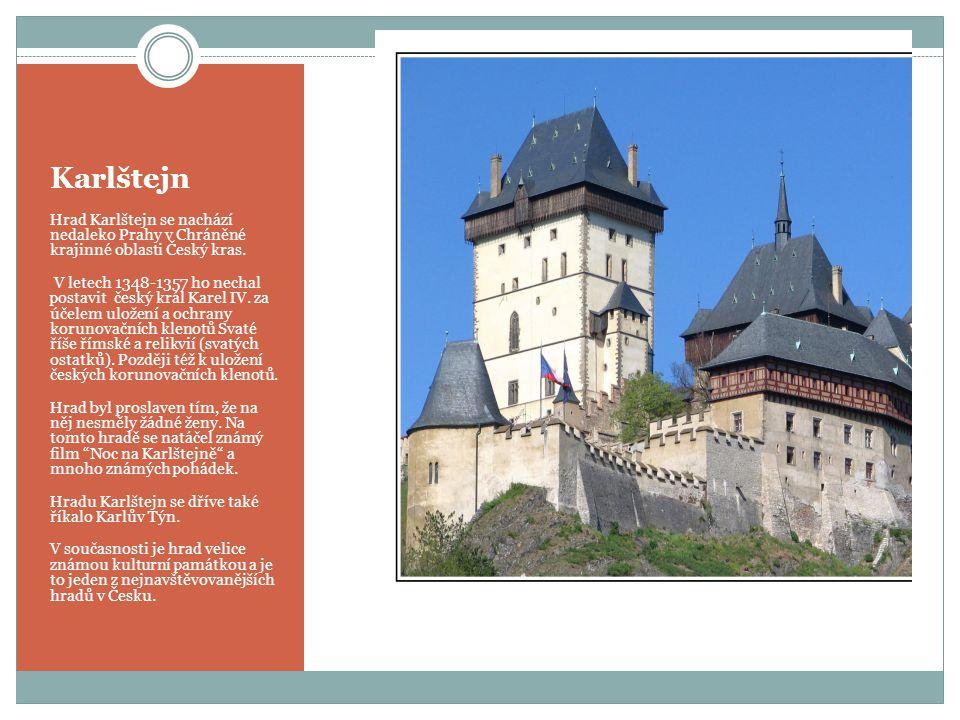 Karlštejn Hrad Karlštejn se nachází nedaleko Prahy v Chráněné krajinné oblasti Český kras.