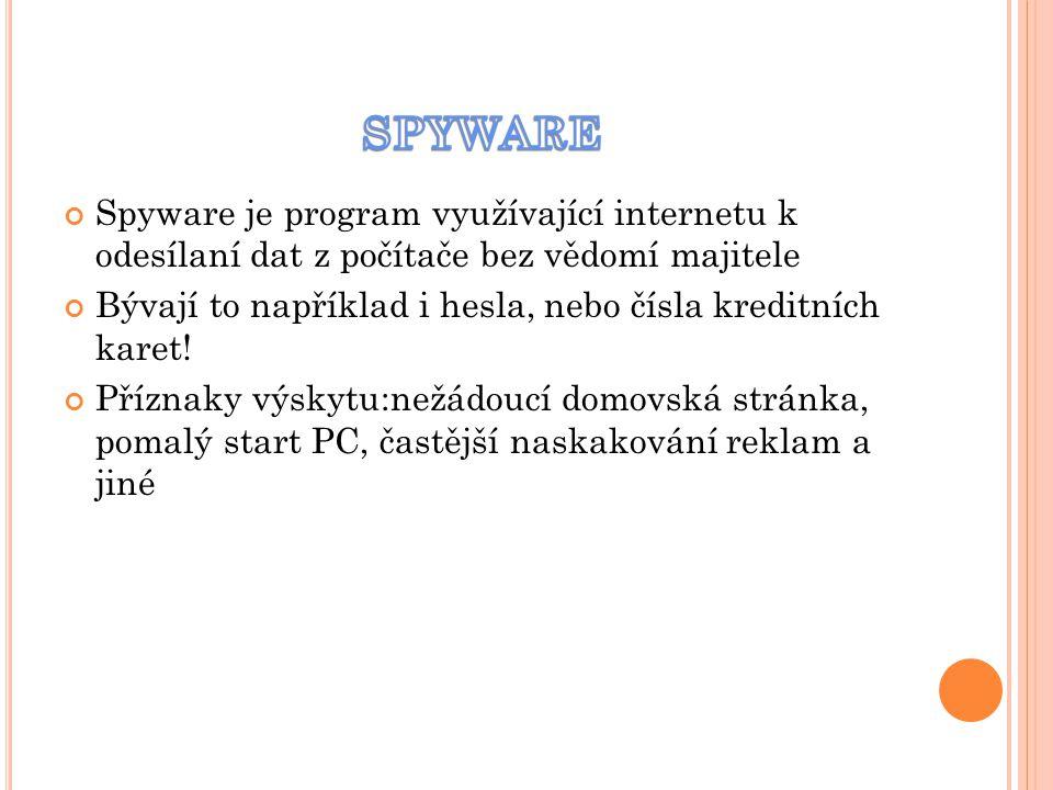 SPYWARE Spyware je program využívající internetu k odesílaní dat z počítače bez vědomí majitele.