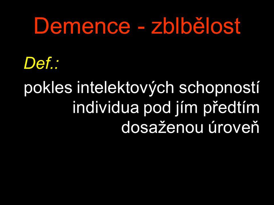 Demence - zblbělost Def.: