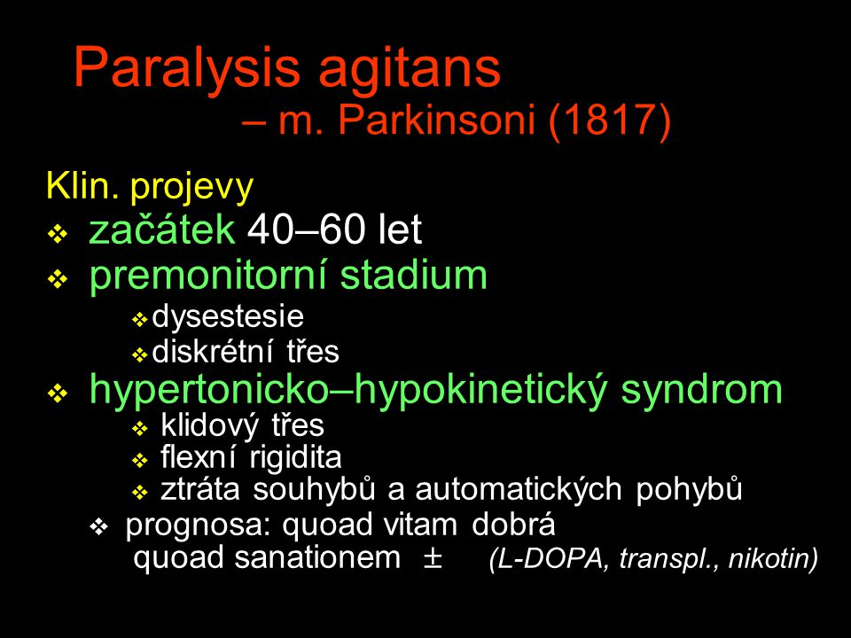 Paralysis agitans – m. Parkinsoni (1817)